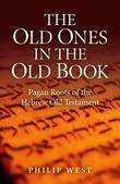 The Old Ones in the Old Book: Pagan Roots of the Hebrew Old Testament