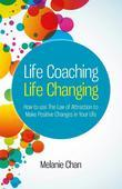 Life Coaching - Life Changing: How to Use the Law of Attraction to Make Positive Changes in Your Life