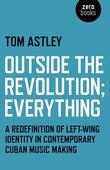 Outside the Revolution; Everything: A Redefinition of Left-wing Identity in Contemporary Cuban Music Making