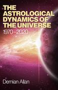 The Astrological Dynamics of the Universe: 1970 -2020