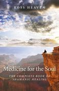 Medicine for the Soul: The Complete Book of Shamanic Healing