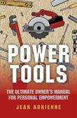 Power Tools: The Ultimate Owner's Manual For Personal Empowerment