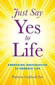 Just Say Yes to Life: Embracing individuation to embrace life