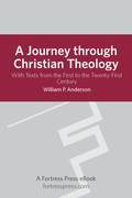 William P Anderson - Journey Through Christian Theology: With Texts From The First To The Twenty-First Century