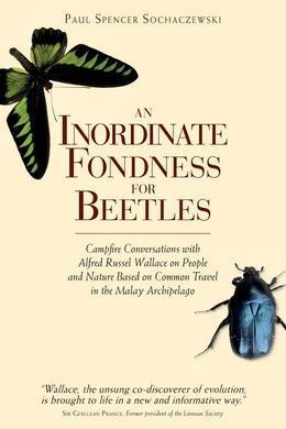 An Inordinate Fondness for Beetles: Campfire Conversations with Alfred Russell Wallace
