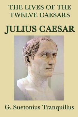 The Lives of the Twelve Caesars: Julius Caesar