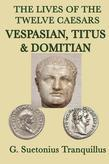 The Lives of the Twelve Caesars: Vespasian, Titus and Domitian