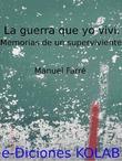 La Guerra que yo viví. Memorias de un superviviente.