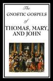 The Gnostic Gospels of Thomas, Mary & John