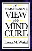 A Common Sense View of the Mind Cure