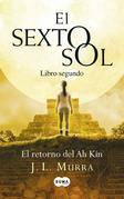 El sexto sol (Libro segundo). El retorno del Ah Kin