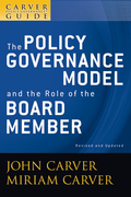 The Policy Governance Model and the Role of the Board Member, A Carver Policy Governance Guide