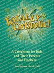 Totally Catholic: A Catechism for Kids and Their Parents and Their Teachers