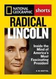 Radical Lincoln: Inside the Mind of America's Most Fascinating President