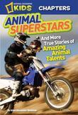 National Geographic Kids Chapters: Animal Superstars: And More True Stories of Amazing Animal Talents