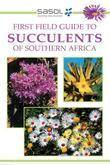 Sasol First Field Guide to Succulents of Southern Africa