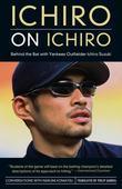 Ichiro on Ichiro: Behind the Bat with Yankees Outfielder Ichiro Suzuki