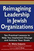 Reimagining Leadership in Jewish Organizations: Ten Practical Lessons to Help You Implement Change and Achieve Your Goals