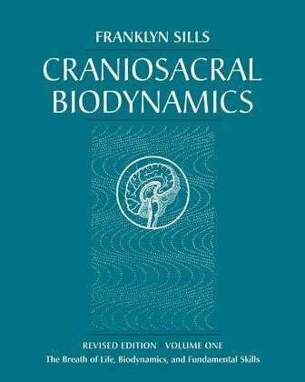 Franklyn Sills - Craniosacral Biodynamics, Volume One: The Breath of Life, Biodynamics, and Fundamental Skills