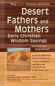 Desert Fathers and Mothers: Early Christian Wisdom Sayings-Annotated & Explained