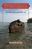 Misadventures of a Civil War Submarine: Iron, Guns, and Pearls