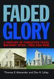 Faded Glory: A Century of Forgotten Texas Military Sites, Then and Now