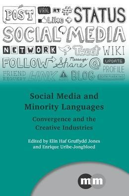 Social Media and Minority Languages: Convergence and the Creative Industries