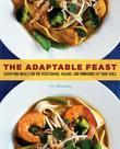 The Adaptable Feast: Satisfying Meals for the Vegetarians, Vegans, and Omnivores at Your Table