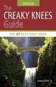 The Creaky Knees Guide Oregon: The 80 Best Easy Hikes