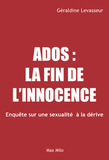 Ados : la fin de l'innocence - enqute sur une sexualit a la drive