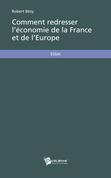 Comment redresser l'économie de la France et de l'Europe