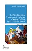 La Petite histoire de Toinou mon grand-oncle d'Afrique du Nord dans la grande histoire