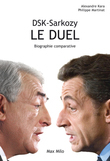 DSK-Sarkozy le duel - biographie comparative