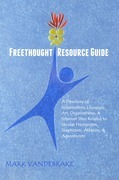 Freethought Resource Guide: A Directory of Information, Literature, Art, Organizations, & Internet Sites Related to Secular Humanism, Skepticism,