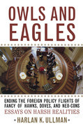 Owls and Eagles: Ending the Foreign Policy Flights of Fancy of Hawks, Doves, and Neo-Cons
