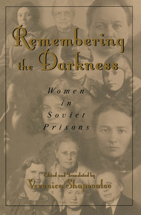 Remembering the Darkness: Women in Soviet Prisons