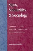 Signs, Solidarities, & Sociology: Charles S. Peirce and the Pragmatics of Globalization
