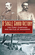 A Single Grand Victory: The First Campaign and Battle of Manassas