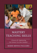 Mastery Teaching Skills: A Resource for Implementing the Common Core State Standards