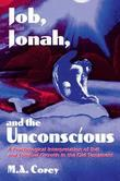 Job, Jonah, and the Unconscious: A Psychological Interpretation of Evil and Spiritual Growth in the Old Testament