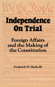 Independence on Trial: Foreign Affairs and the Making of the Constitution