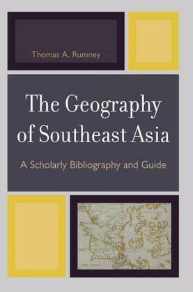 The Geography of Southeast Asia: A Scholarly Bibliography and Guide