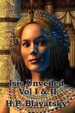 Isis Unveiled: Vol. I & II