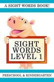 Sight Words Level 1: A Sight Words Book for Preschool and Kindergarten