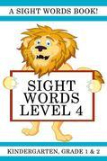 Sight Words Level 4: A Sight Words Book for Kindergarten, Grade 1 and Grade 2