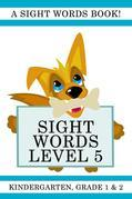 Sight Words Level 5: A Sight Words Book for Kindergarten, Grade 1 and Grade 2