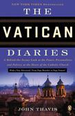 John Thavis - The Vatican Diaries: A Behind-the-Scenes Look at the Power, Personalities and Politics at the Heart of the Catholic Church