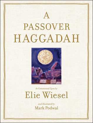 Passover Haggadah: As Commented Upon By Elie Wiesel and Illustrated b