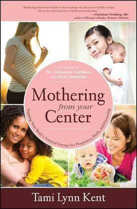 Mothering from Your Center: Tapping Your Body's Natural Energy for Pregnancy, Birth, and Parenting