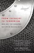 From Chivalry to Terrorism: War and the Changing Nature of Masculinity